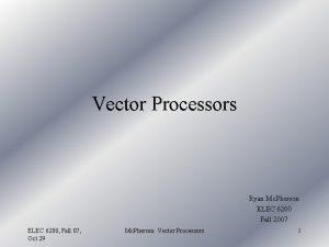 Vector Processors Ryan Mc Pherson ELEC 6200 Fall