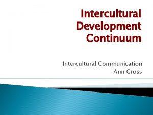 Intercultural Development Continuum Intercultural Communication Ann Gross Intercultural