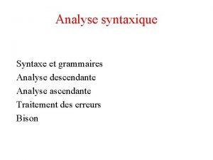 Analyse syntaxique Syntaxe et grammaires Analyse descendante Analyse