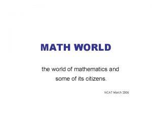 MATH WORLD the world of mathematics and some
