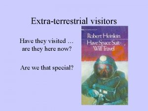 Extraterrestrial visitors Have they visited are they here