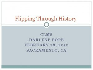 Flipping Through History CLMS DARLENE POPE FEBRUARY 28