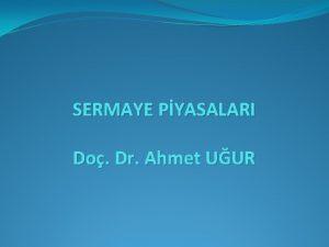 SERMAYE PYASALARI Do Dr Ahmet UUR SERMAYE PYASASI