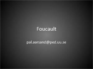 Foucault pal aarsandped uu se Foucault 1926 1984