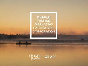 ONTARIO TOURISM MARKETING PARTNERSHIP CORPORATION Ontario Tourism Marketing