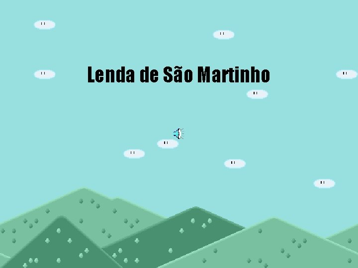 Lenda de So Martinho Martinho nasceu no ano