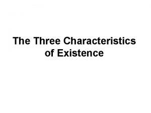 The Three Characteristics of Existence The Three Characteristics