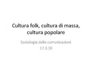 Cultura folk cultura di massa cultura popolare Sociologia