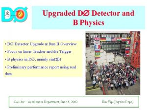 Upgraded D Detector and B Physics D Detector