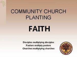 COMMUNITY CHURCH PLANTING FAITH Disciples multiplying disciples Pastors