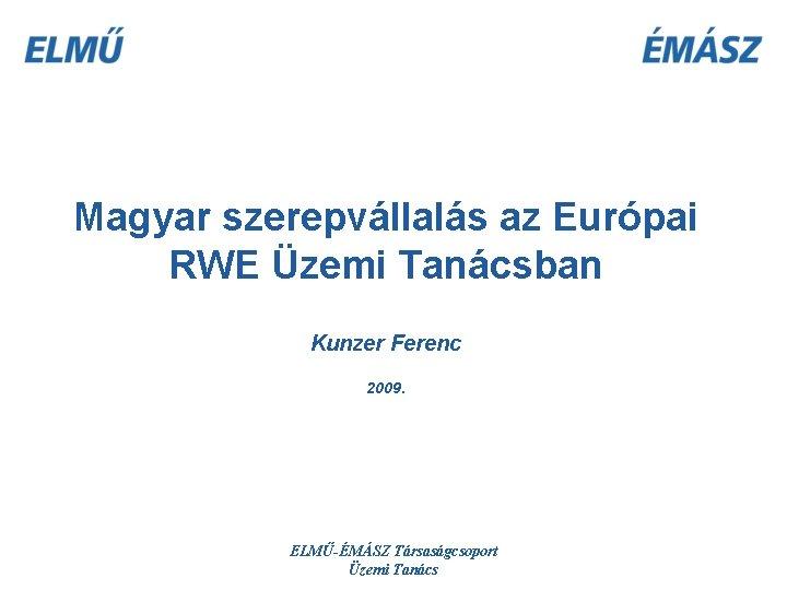 Magyar szerepvllals az Eurpai RWE zemi Tancsban Kunzer
