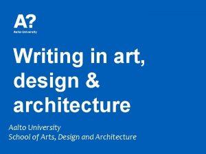 Writing in art design architecture Aalto University School