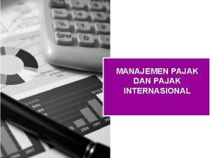 MANAJEMEN PAJAK DAN PAJAK INTERNASIONAL Agenda Manajemen Pajak