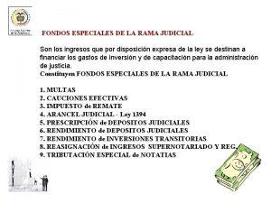 FONDOS ESPECIALES DE LA RAMA JUDICIAL Son los