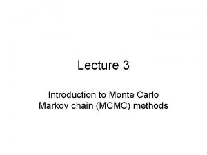 Lecture 3 Introduction to Monte Carlo Markov chain