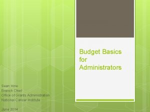 Budget Basics for Administrators Sean Hine Branch Chief