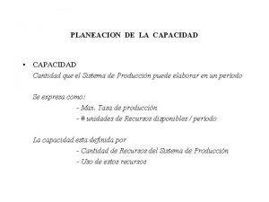 PLANEACION DE LA CAPACIDAD CAPACIDAD Cantidad que el