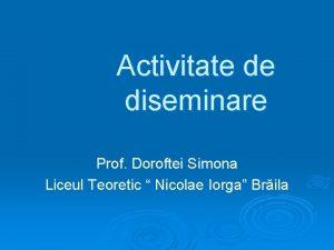 Activitate de diseminare Prof Doroftei Simona Liceul Teoretic