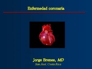Enfermedad coronaria Jorge Brenes MD San Jos Costa