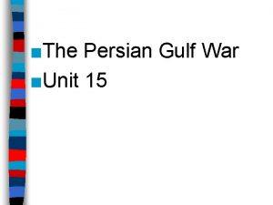 The Persian Gulf War Unit 15 The IranIraq