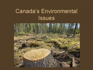 Canadas Environmental Issues Essential Question What are Canadas