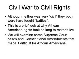 Civil War to Civil Rights Although neither was