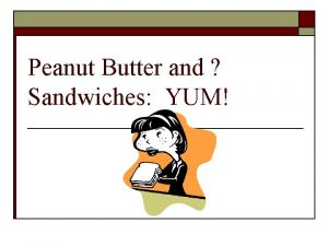 Peanut Butter and Sandwiches YUM Step 1 Observation