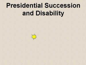 Presidential Succession and Disability Presidential Succession Act of