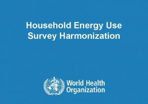 Household Energy Use Survey Harmonization 1 Survey Harmonization