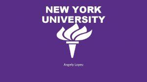 NEW YORK UNIVERSITY Angely Lopez INTRODUCTION New York