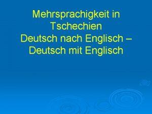 Mehrsprachigkeit in Tschechien Deutsch nach Englisch Deutsch mit