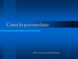 Coma hyperosmolaire VM daprs trait de Diabtologie Gnralits