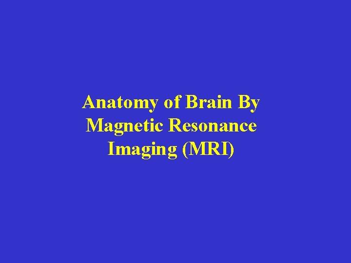 Anatomy of Brain By Magnetic Resonance Imaging MRI