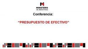 Conferencia PRESUPUESTO DE EFECTIVO PRESUPUESTOS OPERACIN FINANCIERO Presupuesto