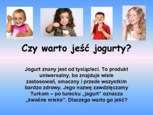 Czy warto je jogurty Jogurt znany jest od