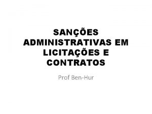 SANES ADMINISTRATIVAS EM LICITAES E CONTRATOS Prof Ben