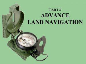 PART 3 ADVANCE LAND NAVIGATION PART 3 Advance