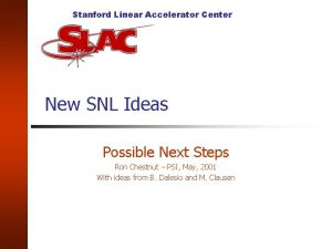 Stanford Linear Accelerator Center New SNL Ideas Possible