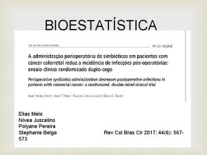 BIOESTATSTICA Elias Melo Nvea Juscelino Polyane Pereira Stephanie