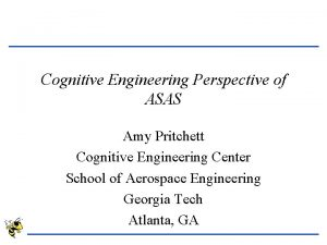 Cognitive Engineering Perspective of ASAS Amy Pritchett Cognitive