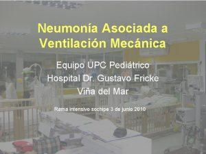 Neumona Asociada a Ventilacin Mecnica Equipo UPC Peditrico