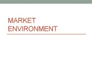 MARKET ENVIRONMENT Marketing Environment The marketing environment consists