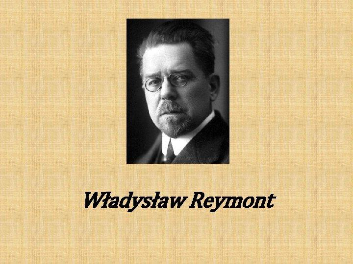 Wadysaw Reymont Wadysaw Stanisaw Reymont wac Stanisaw Wadysaw