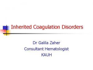 Inherited Coagulation Disorders Dr Galila Zaher Consultant Hematologist