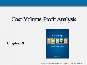 CostVolumeProfit Analysis Chapter 19 1 Copyright 2012 Pearson