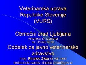 Veterinarska uprava Republike Slovenije VURS Obmoni urad Ljubljana