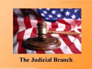 The Judicial Branch The Judicial System Inception 1