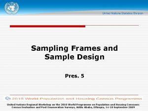 Sampling Frames and Sample Design Pres 5 United