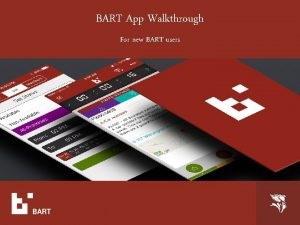 BART App Walkthrough For new BART users Our