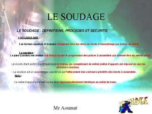 LE SOUDAGE DEFINITIONS PROCEDES ET SECURITE 1 VOCABULAIRE